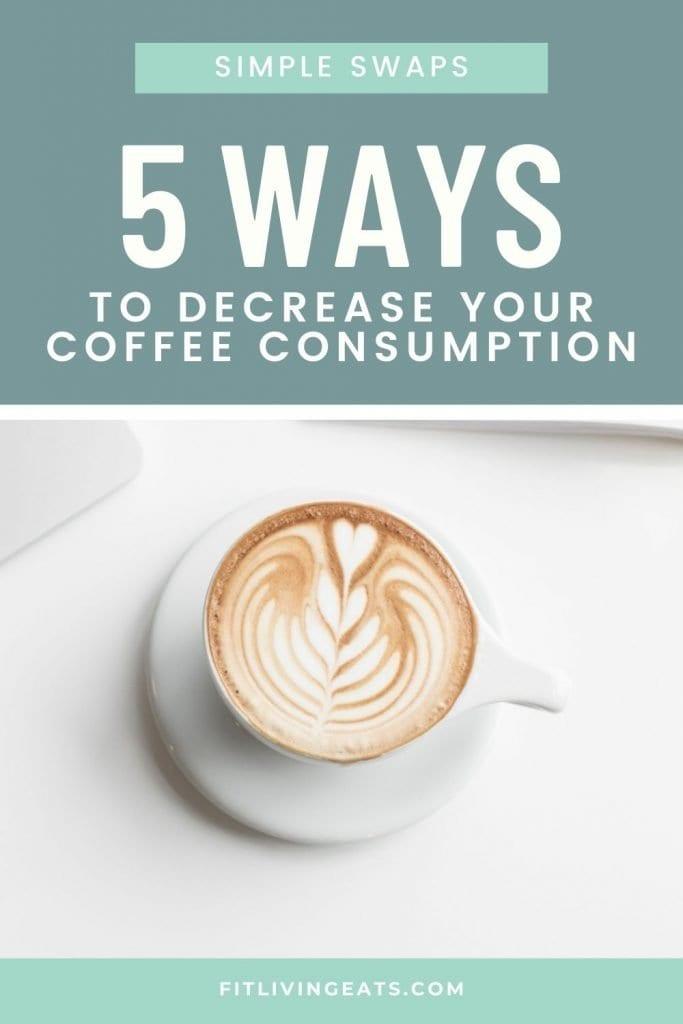 5 Ways to Decrease Your Coffee Consumption - 4