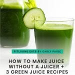 How to Make Juice without a Juicer + 3 Refreshing Green Juice Recipes for increased energy, radiant skin and mental clarity | FitLiving Eats by Carly Paige
