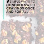 FitLiving Eats by Carly Paige - 7 Ways to Conquer Sweet Cravings -- Pin